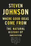 Steven Johnson - Where Good Ideas Come From: The Natural History of Innovation