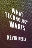 Kevin Kelly - What Technology Wants